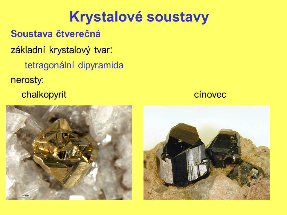 Krystalové soustavy Soustava čtverečná základní krystalový tvar: