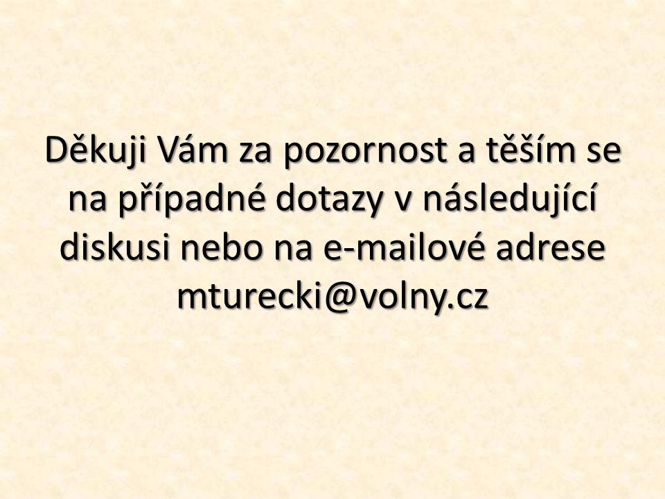 Děkuji Vám za pozornost a těším se na případné dotazy v následující diskusi nebo na e-mailové adrese mturecki@volny.cz