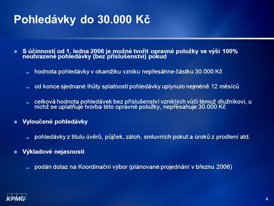 Pohledávky do 30.000 Kč S účinností od 1. ledna 2006 je možné tvořit opravné položky ve výši 100% neuhrazené pohledávky (bez příslušenství) pokud.