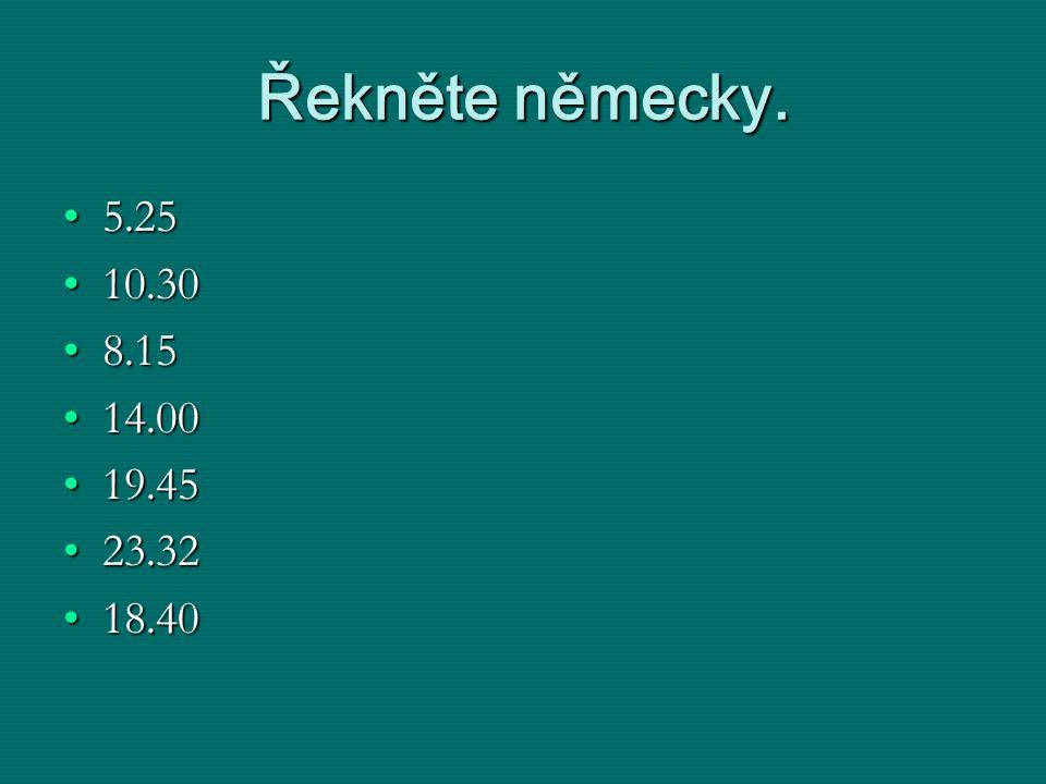 Řekněte německy. 5.25 10.30 8.15 14.00 19.45 23.32 18.40