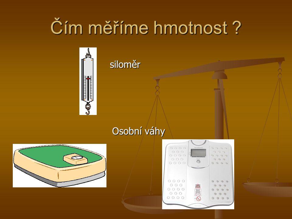 Čím měříme hmotnost siloměr Osobní váhy