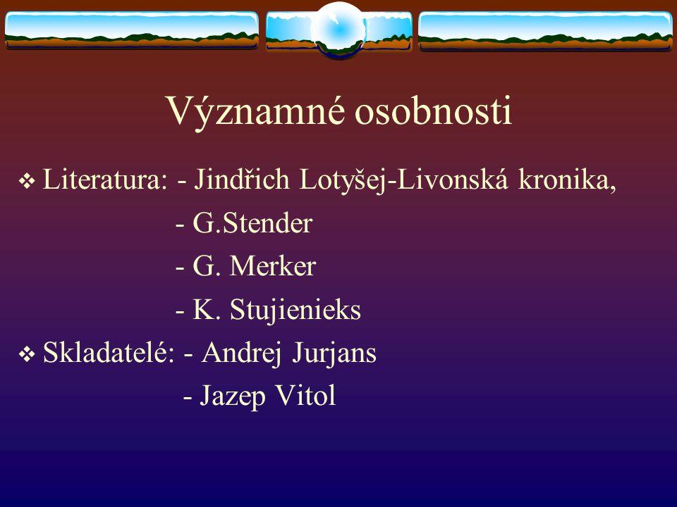 Významné osobnosti Literatura: - Jindřich Lotyšej-Livonská kronika,