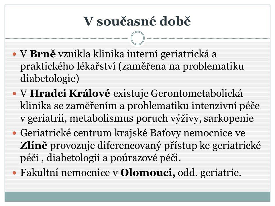 V současné době V Brně vznikla klinika interní geriatrická a praktického lékařství (zaměřena na problematiku diabetologie)