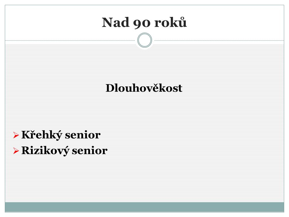 Nad 90 roků Dlouhověkost Křehký senior Rizikový senior