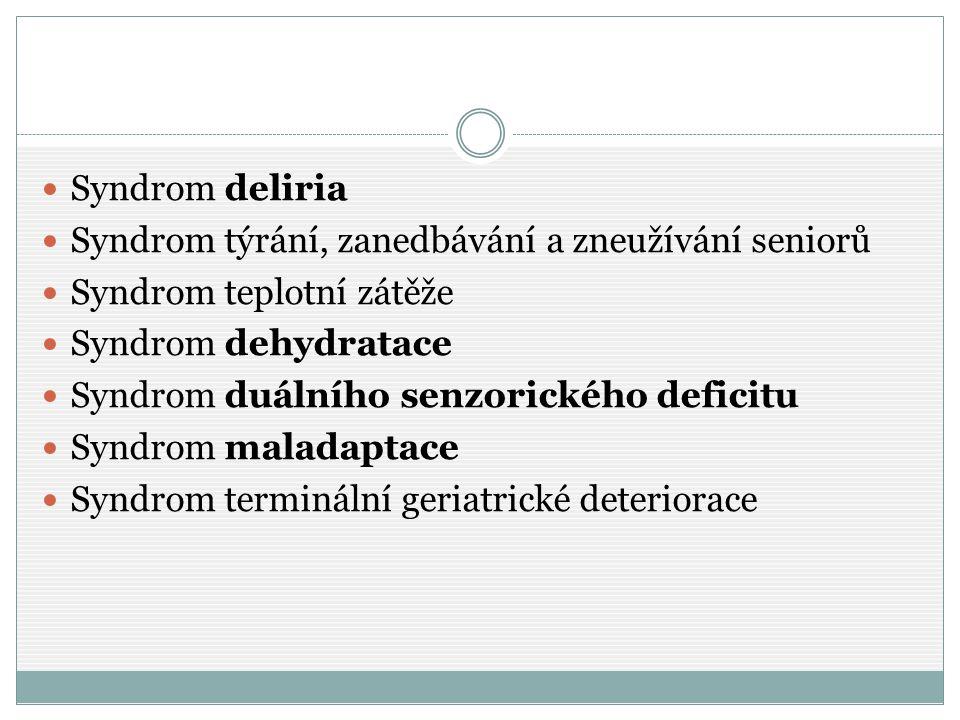 Syndrom deliria Syndrom týrání, zanedbávání a zneužívání seniorů. Syndrom teplotní zátěže. Syndrom dehydratace.