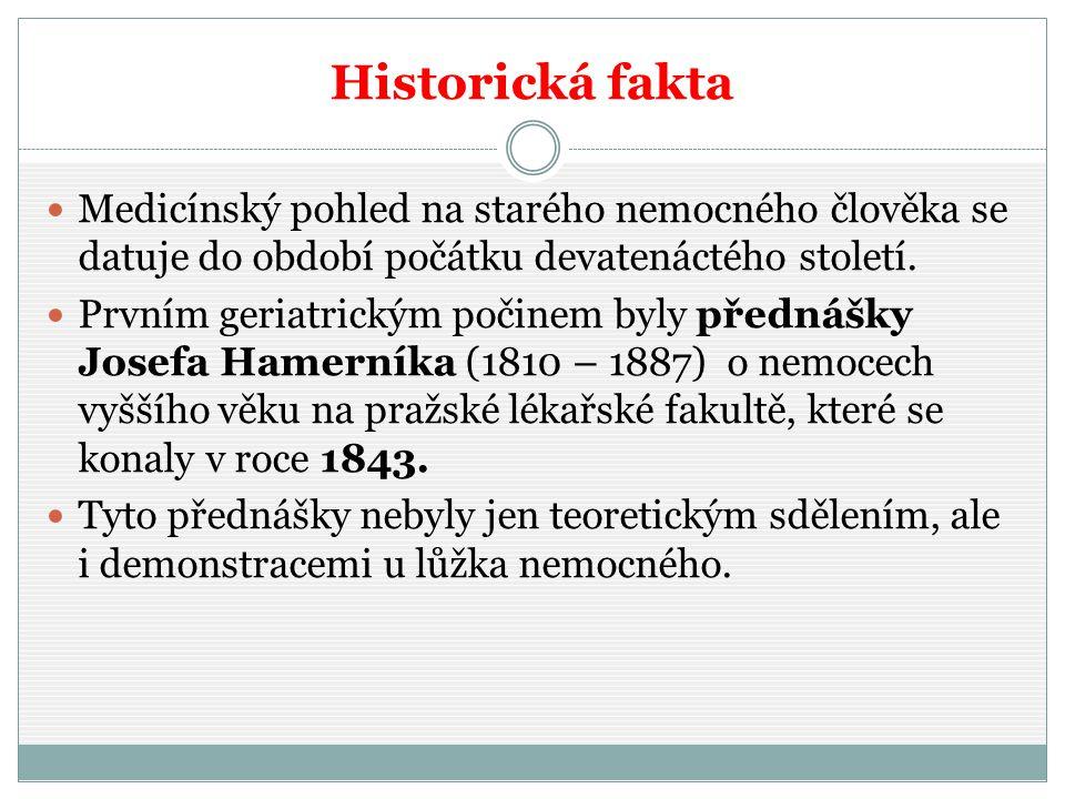 Historická fakta Medicínský pohled na starého nemocného člověka se datuje do období počátku devatenáctého století.