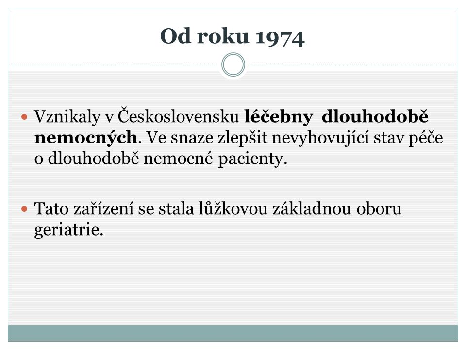 Od roku 1974 Vznikaly v Československu léčebny dlouhodobě nemocných. Ve snaze zlepšit nevyhovující stav péče o dlouhodobě nemocné pacienty.