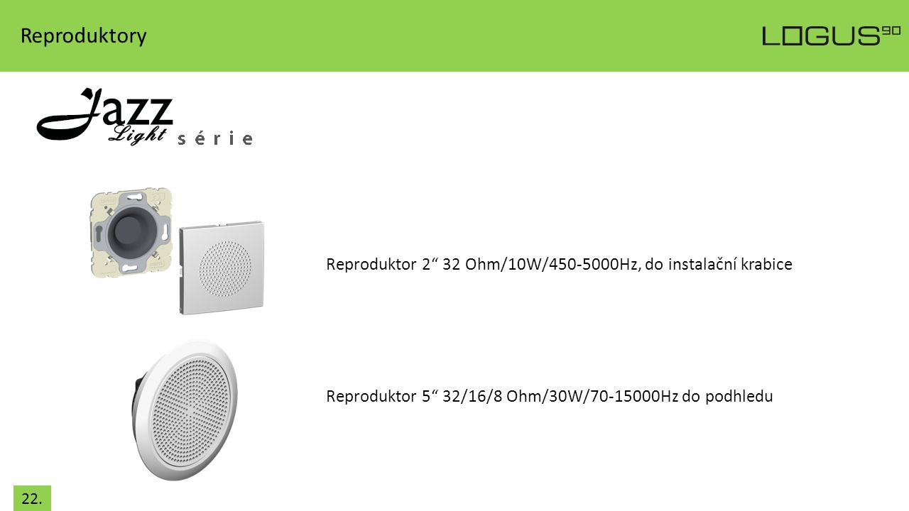 Reproduktory Reproduktor 2 32 Ohm/10W/450-5000Hz, do instalační krabice. Reproduktor 5 32/16/8 Ohm/30W/70-15000Hz do podhledu.