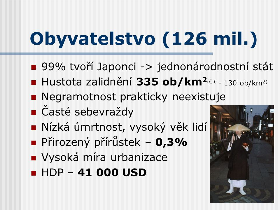 Obyvatelstvo (126 mil.) 99% tvoří Japonci -> jednonárodnostní stát