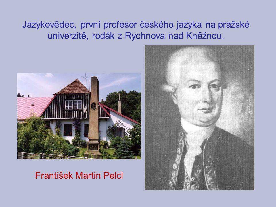 Jazykovědec, první profesor českého jazyka na pražské univerzitě, rodák z Rychnova nad Kněžnou.
