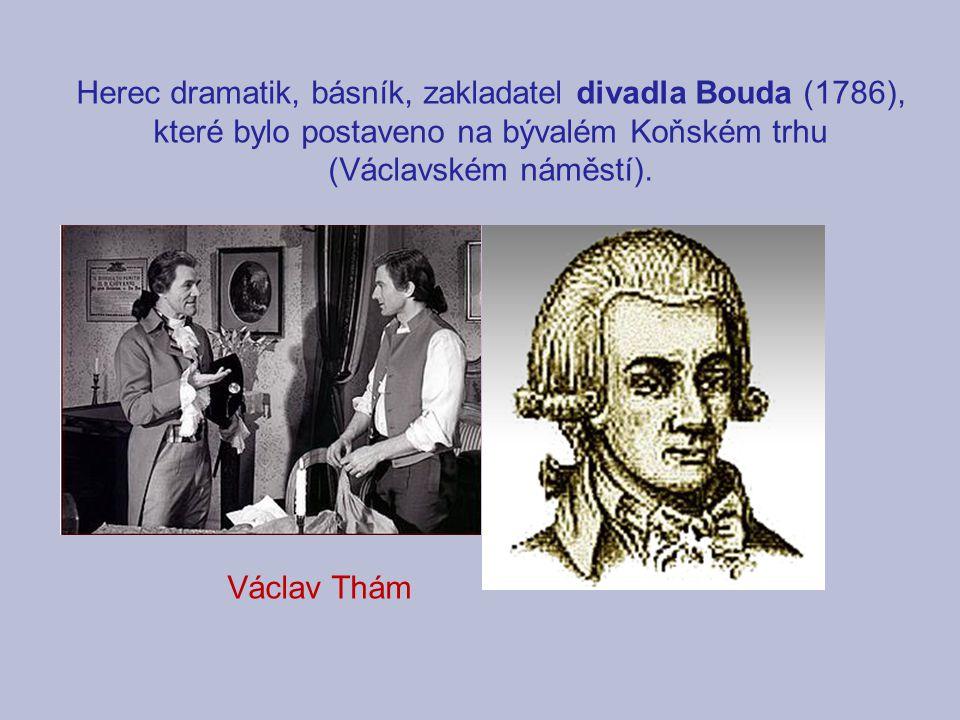 Herec dramatik, básník, zakladatel divadla Bouda (1786), které bylo postaveno na bývalém Koňském trhu