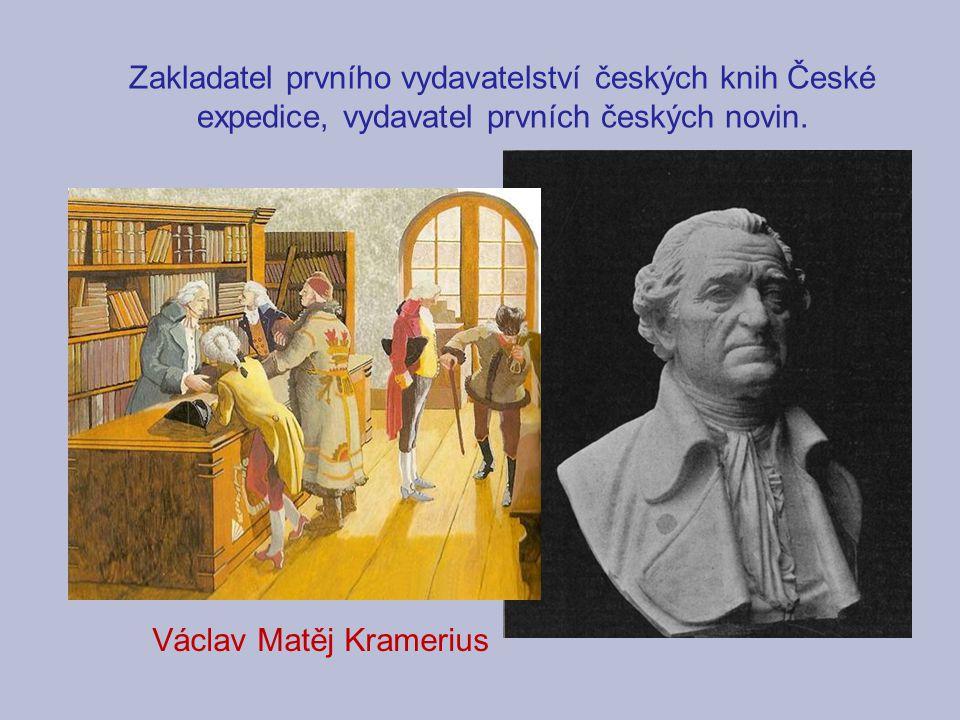 Zakladatel prvního vydavatelství českých knih České expedice, vydavatel prvních českých novin.