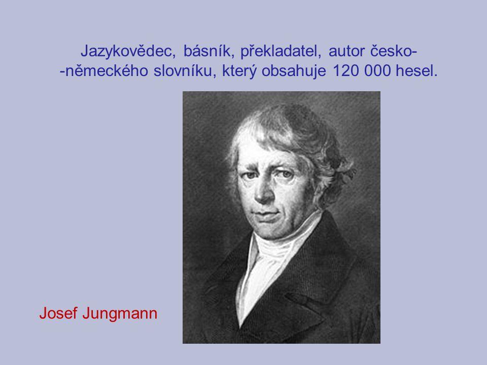 Jazykovědec, básník, překladatel, autor česko-