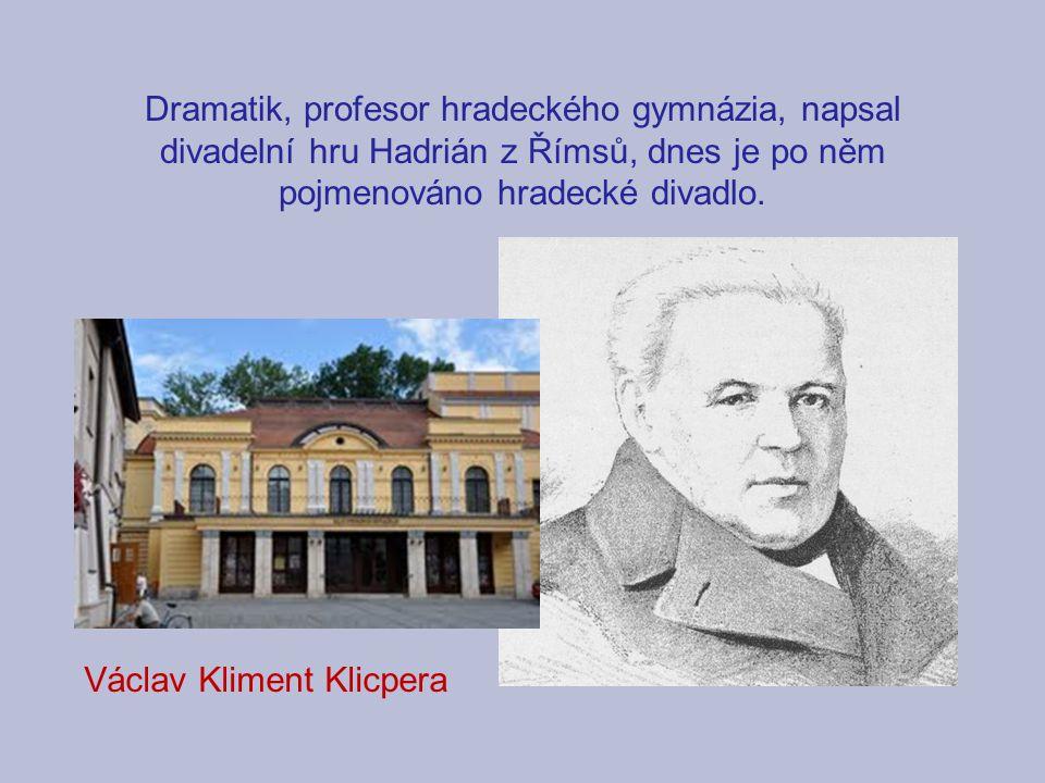 Dramatik, profesor hradeckého gymnázia, napsal divadelní hru Hadrián z Římsů, dnes je po něm pojmenováno hradecké divadlo.