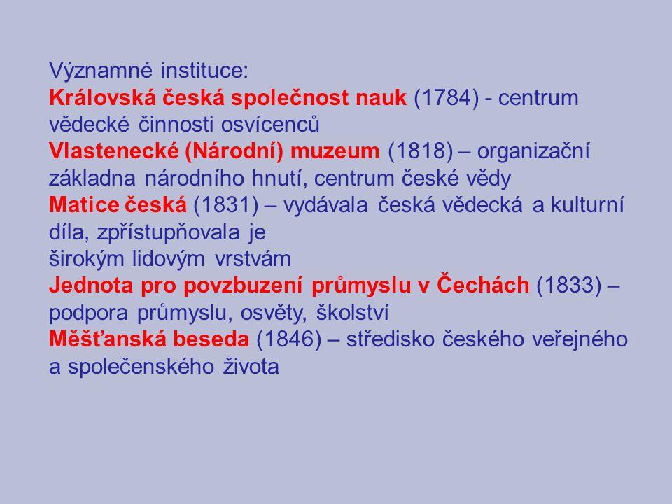 Významné instituce: Královská česká společnost nauk (1784) - centrum vědecké činnosti osvícenců.