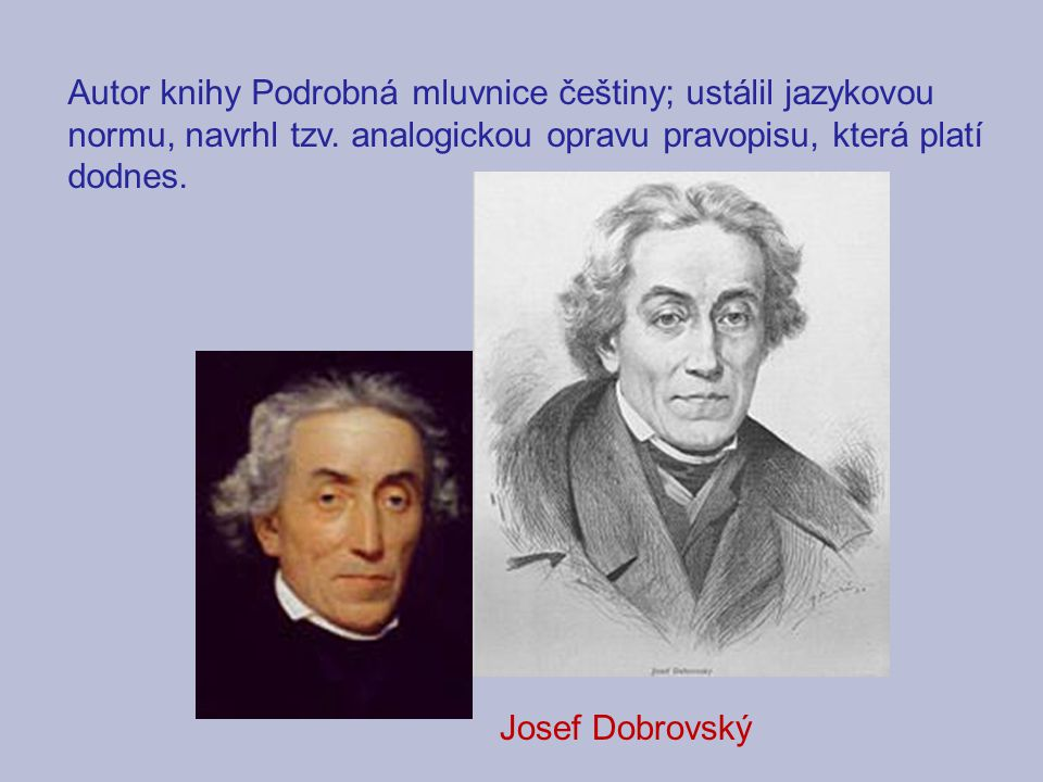Autor knihy Podrobná mluvnice češtiny; ustálil jazykovou normu, navrhl tzv. analogickou opravu pravopisu, která platí dodnes.