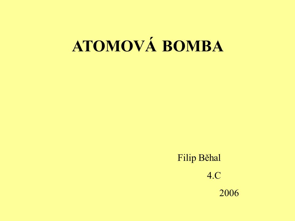 ATOMOVÁ BOMBA Filip Běhal 4.C 2006