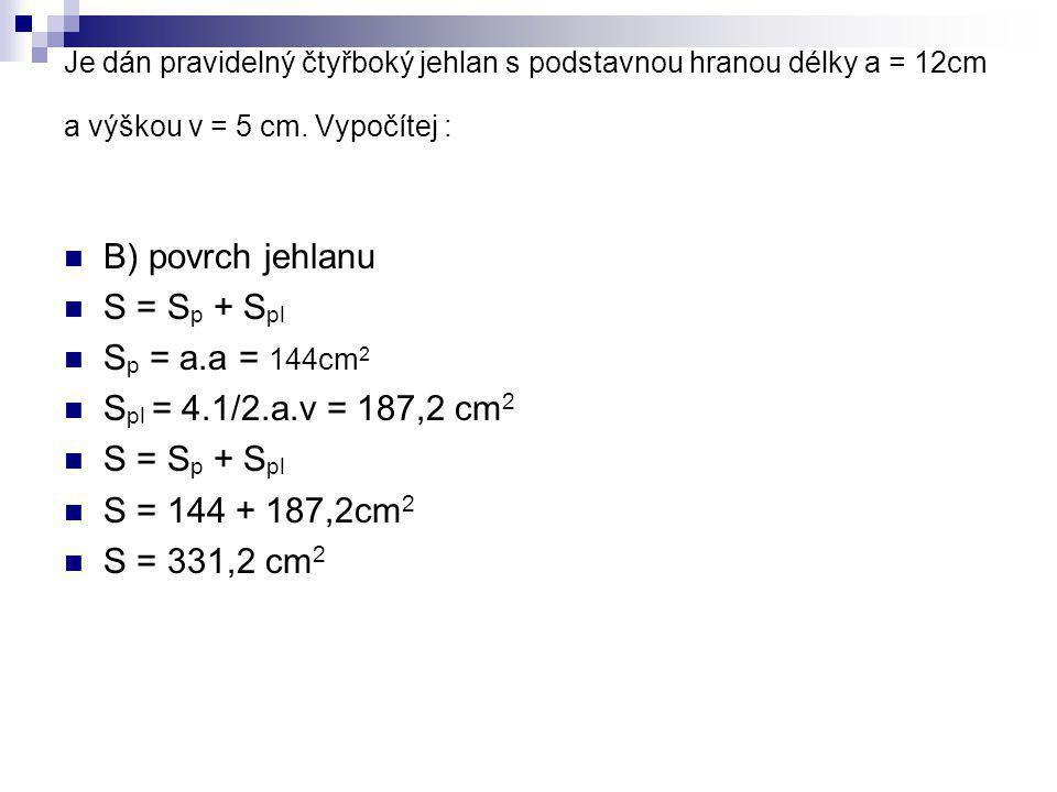 B) povrch jehlanu S = Sp + Spl Sp = a.a = 144cm2