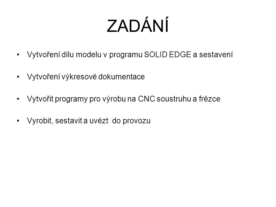 ZADÁNÍ Vytvoření dílu modelu v programu SOLID EDGE a sestavení