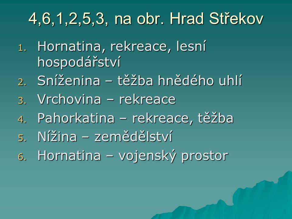 4,6,1,2,5,3, na obr. Hrad Střekov Hornatina, rekreace, lesní hospodářství. Sníženina – těžba hnědého uhlí.