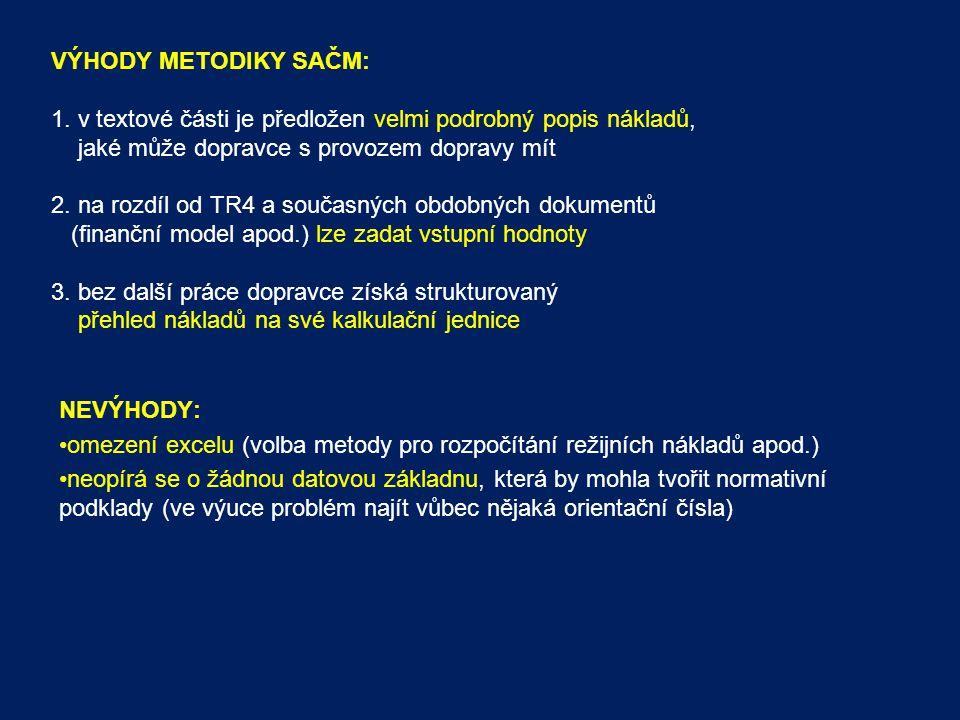 VÝHODY METODIKY SAČM: 1. v textové části je předložen velmi podrobný popis nákladů, jaké může dopravce s provozem dopravy mít 2. na rozdíl od TR4 a současných obdobných dokumentů (finanční model apod.) lze zadat vstupní hodnoty 3. bez další práce dopravce získá strukturovaný přehled nákladů na své kalkulační jednice