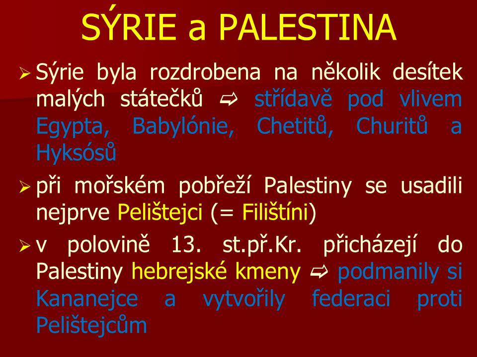 SÝRIE a PALESTINA Sýrie byla rozdrobena na několik desítek malých státečků  střídavě pod vlivem Egypta, Babylónie, Chetitů, Churitů a Hyksósů.