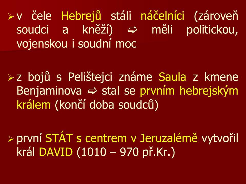 v čele Hebrejů stáli náčelníci (zároveň soudci a kněží)  měli politickou, vojenskou i soudní moc