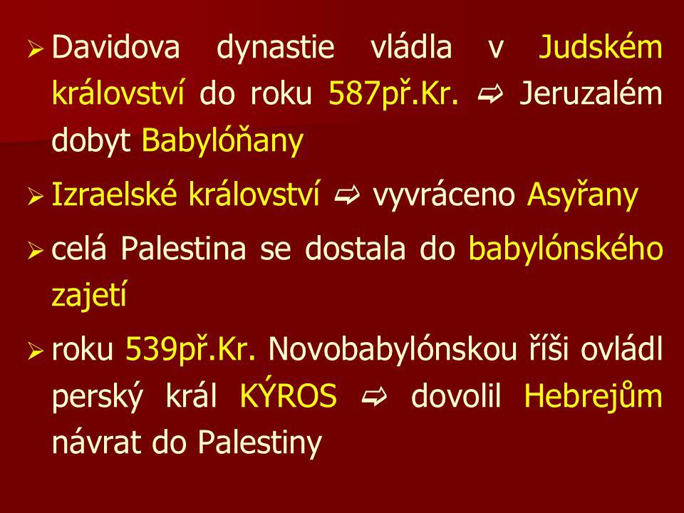 Davidova dynastie vládla v Judském království do roku 587př. Kr