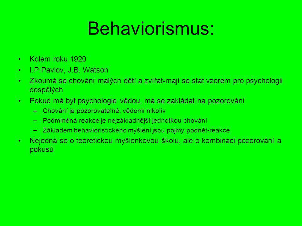 Behaviorismus: Kolem roku 1920 I.P.Pavlov, J.B. Watson