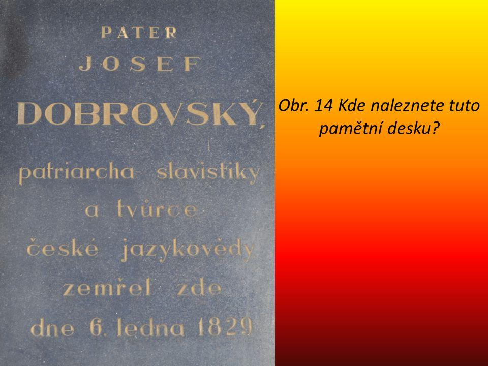 Obr. 14 Kde naleznete tuto pamětní desku