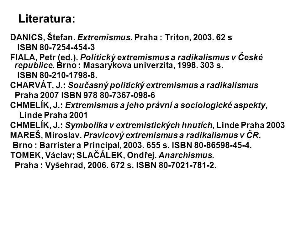 Literatura: DANICS, Štefan. Extremismus. Praha : Triton, 2003. 62 s