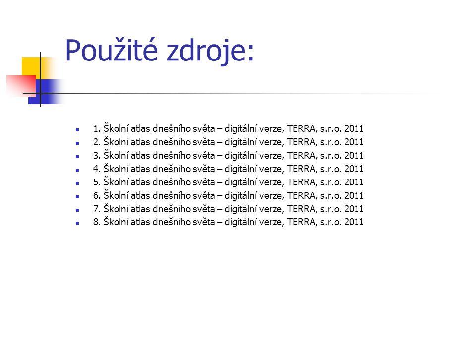 Použité zdroje: 1. Školní atlas dnešního světa – digitální verze, TERRA, s.r.o. 2011.