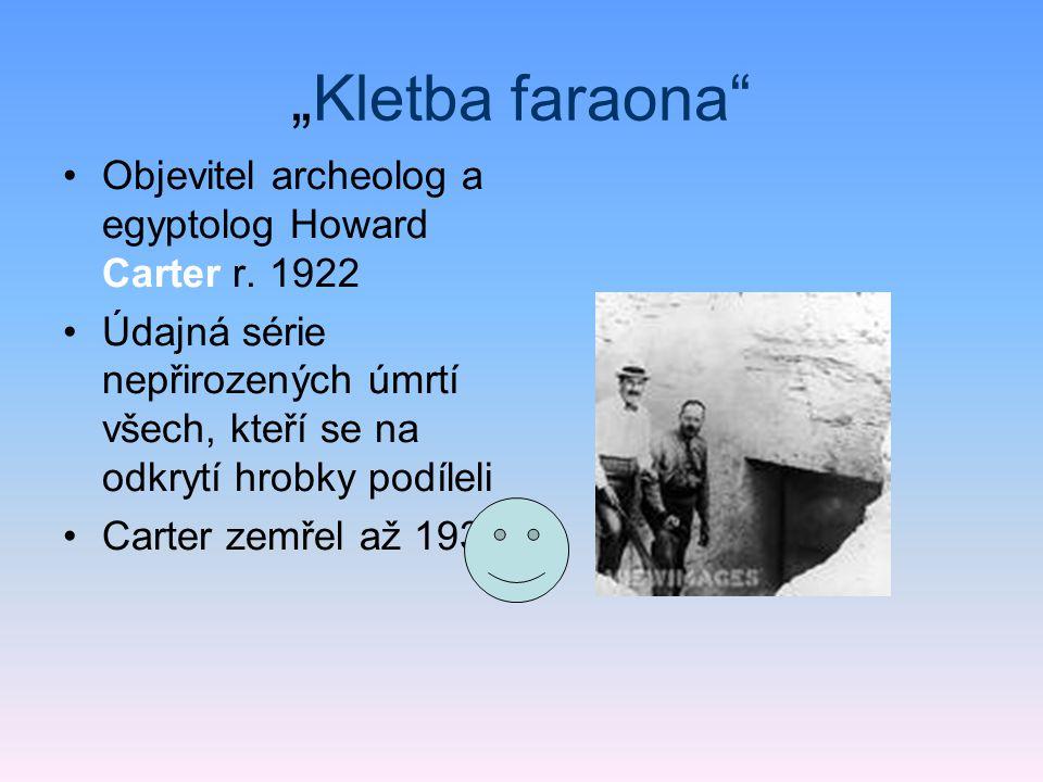 """Kletba faraona Objevitel archeolog a egyptolog Howard Carter r. 1922"