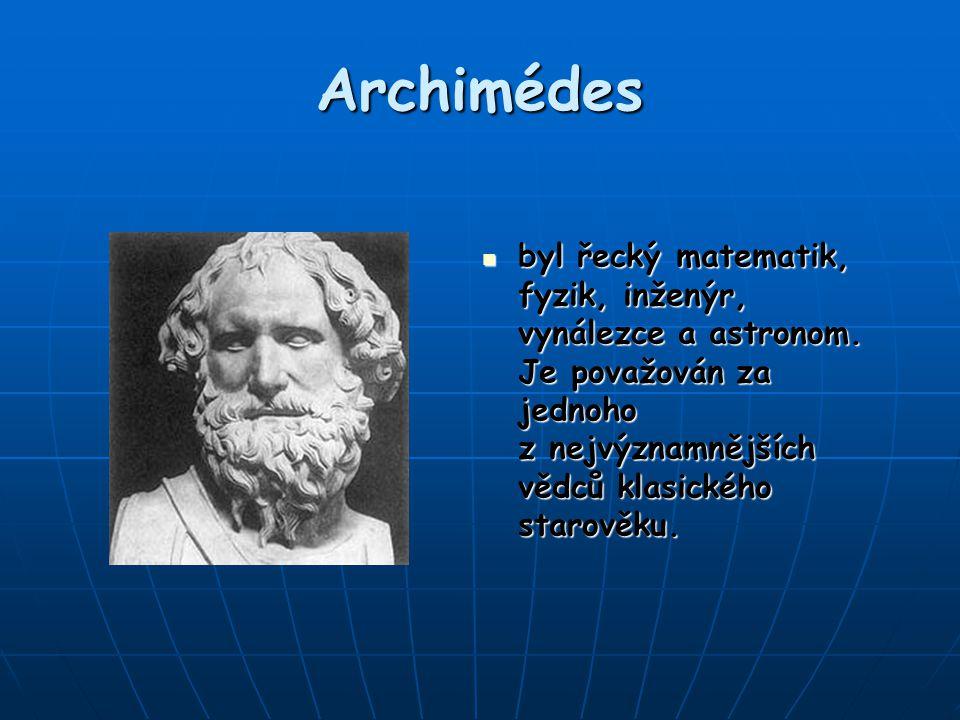 Archimédes byl řecký matematik, fyzik, inženýr, vynálezce a astronom.