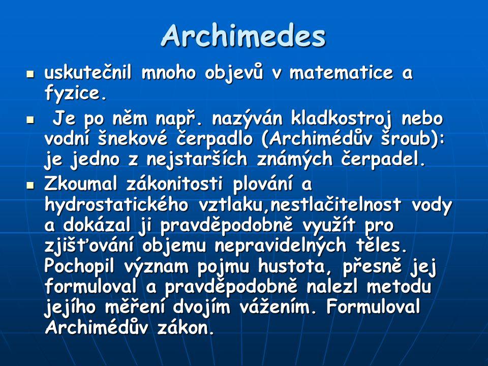 Archimedes uskutečnil mnoho objevů v matematice a fyzice.
