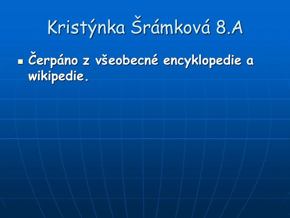 Kristýnka Šrámková 8.A Čerpáno z všeobecné encyklopedie a wikipedie.