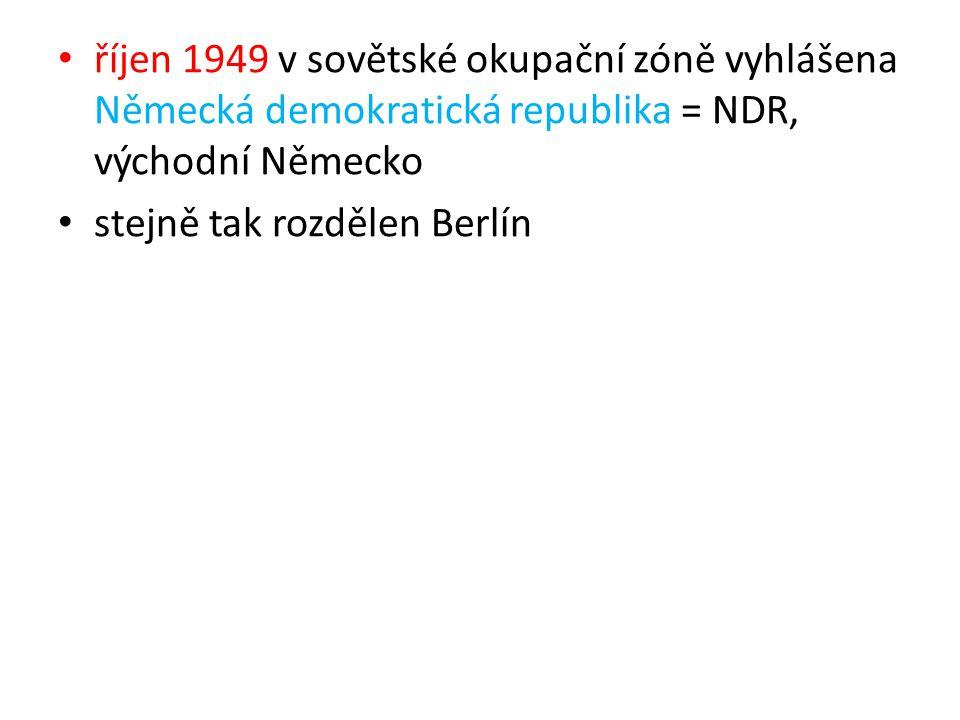 říjen 1949 v sovětské okupační zóně vyhlášena Německá demokratická republika = NDR, východní Německo