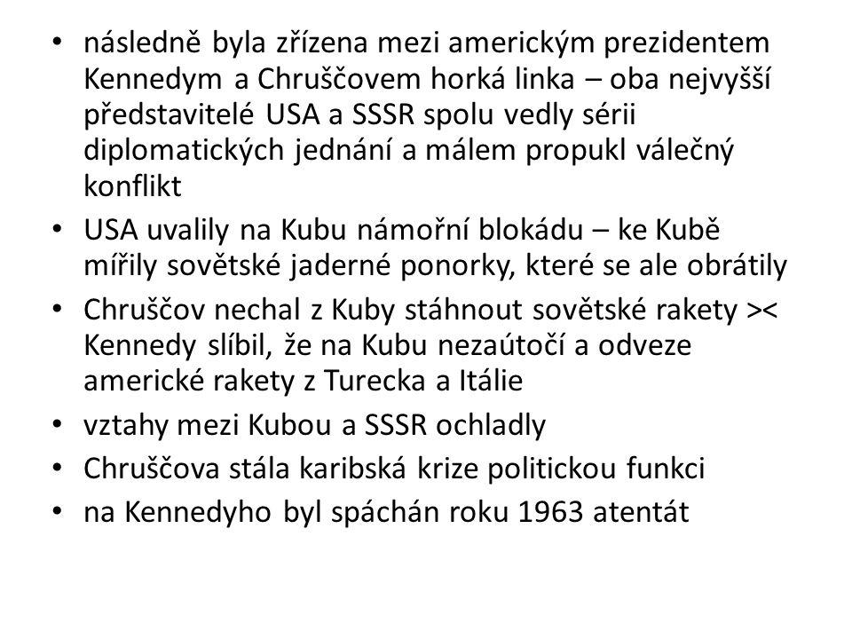 následně byla zřízena mezi americkým prezidentem Kennedym a Chruščovem horká linka – oba nejvyšší představitelé USA a SSSR spolu vedly sérii diplomatických jednání a málem propukl válečný konflikt