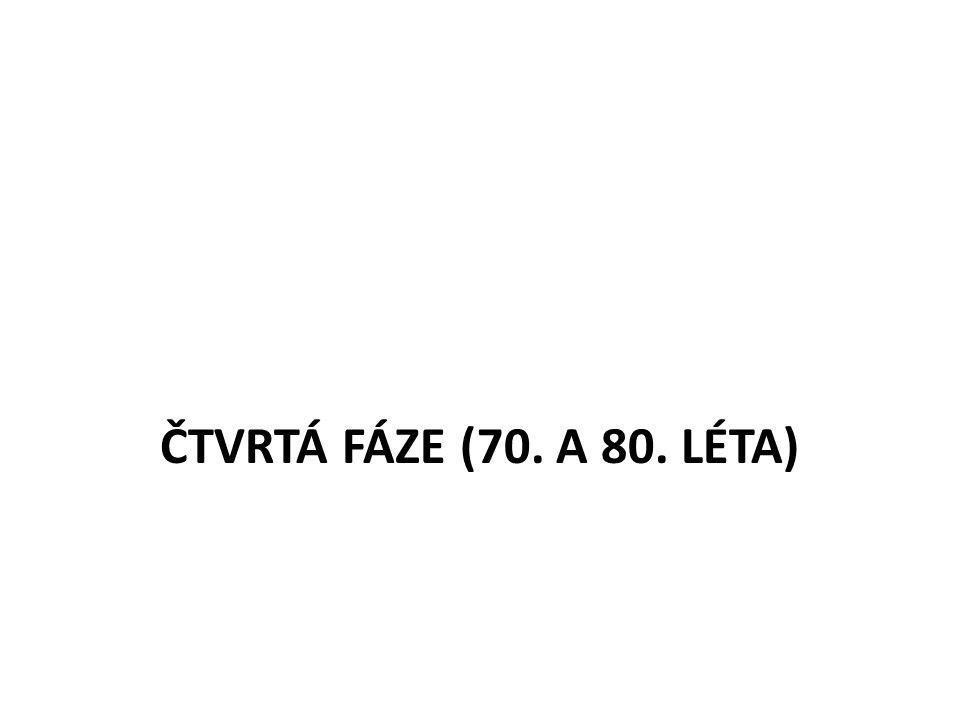 ČTVRTÁ FÁZE (70. A 80. LÉTA)