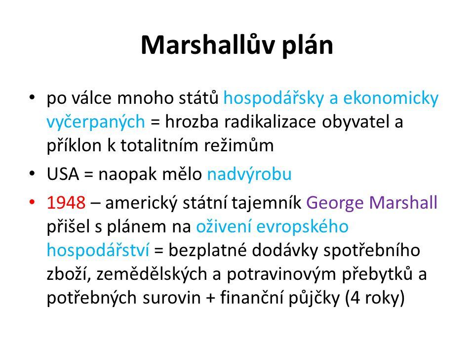 Marshallův plán po válce mnoho států hospodářsky a ekonomicky vyčerpaných = hrozba radikalizace obyvatel a příklon k totalitním režimům.