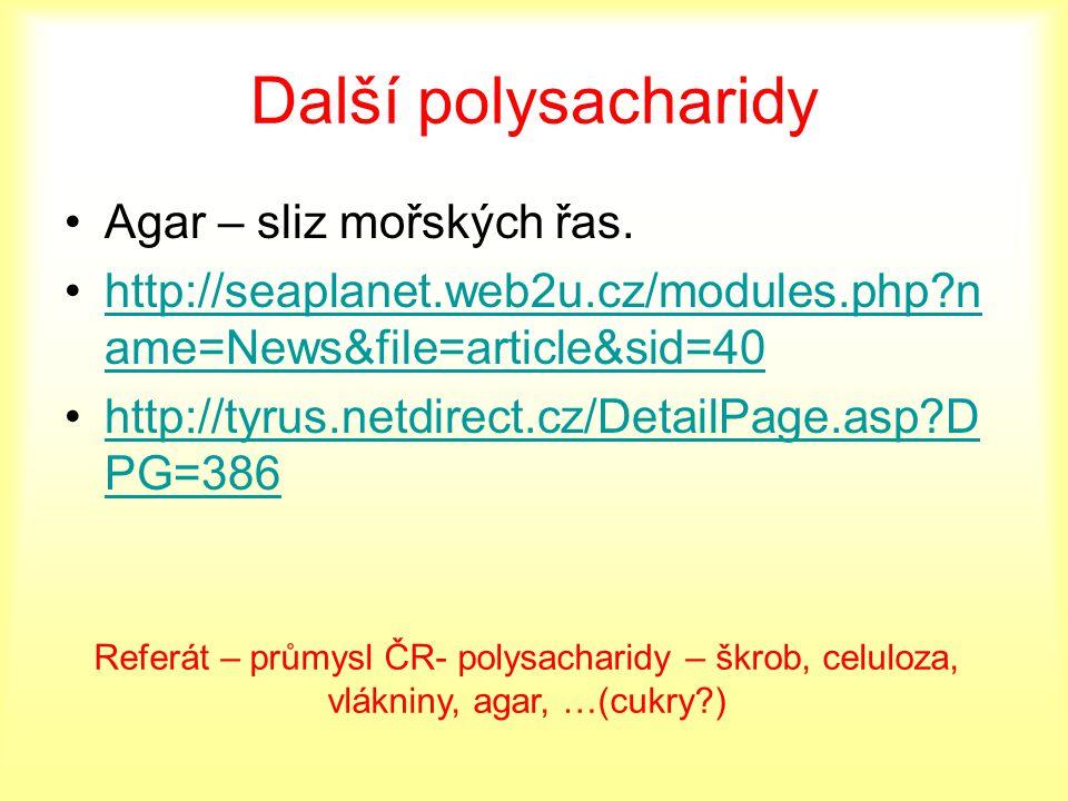 Další polysacharidy Agar – sliz mořských řas.