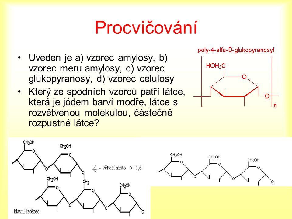 Procvičování Uveden je a) vzorec amylosy, b) vzorec meru amylosy, c) vzorec glukopyranosy, d) vzorec celulosy.