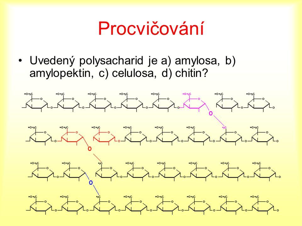 Procvičování Uvedený polysacharid je a) amylosa, b) amylopektin, c) celulosa, d) chitin