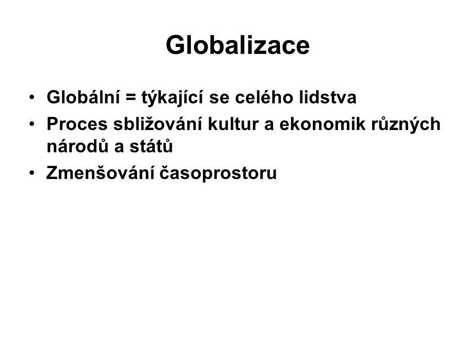 Globalizace Globální = týkající se celého lidstva