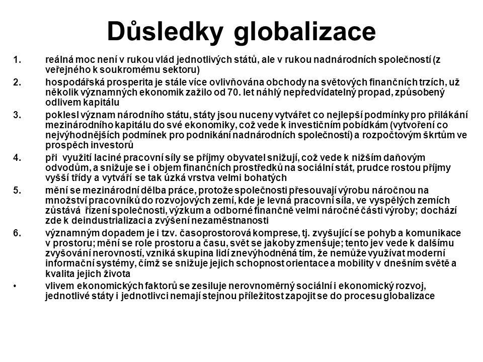 Důsledky globalizace reálná moc není v rukou vlád jednotlivých států, ale v rukou nadnárodních společností (z veřejného k soukromému sektoru)