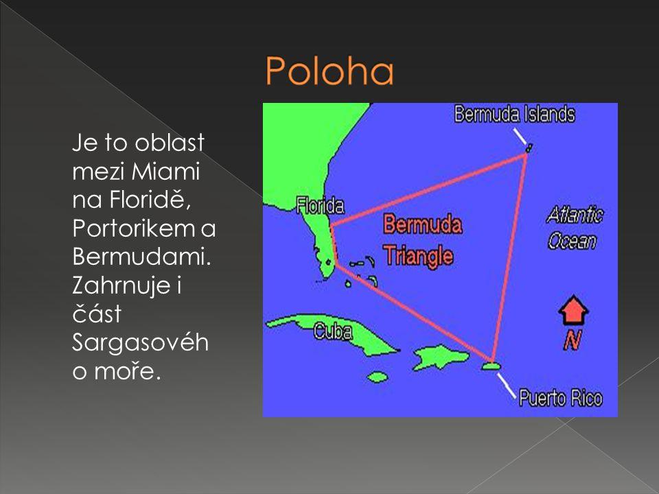 Poloha Je to oblast mezi Miami na Floridě, Portorikem a Bermudami.