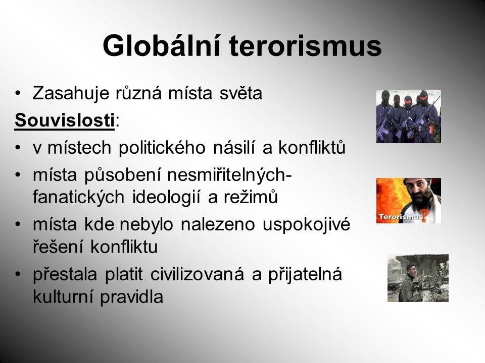 Globální terorismus Zasahuje různá místa světa Souvislosti: