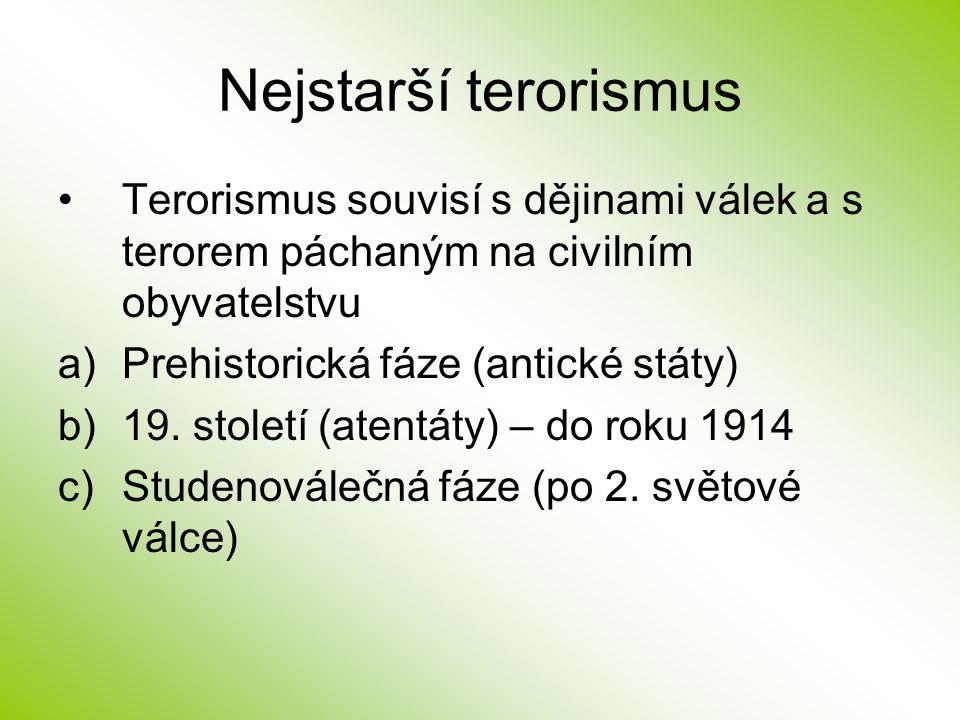 Nejstarší terorismus Terorismus souvisí s dějinami válek a s terorem páchaným na civilním obyvatelstvu.
