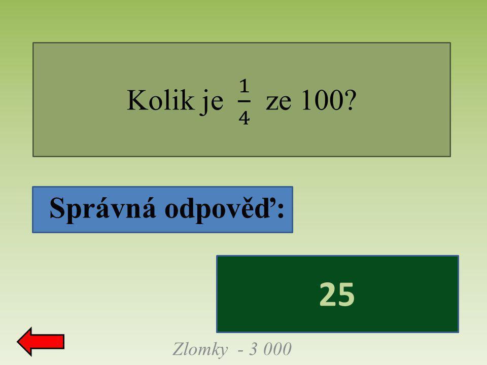 Správná odpověď: 25 Zlomky - 3 000