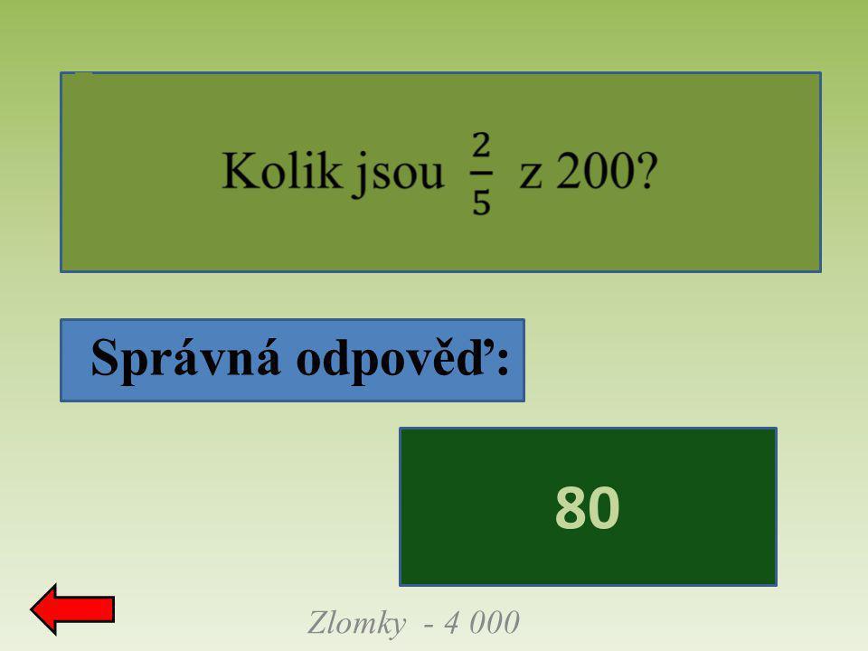 Správná odpověď: 80 Zlomky - 4 000